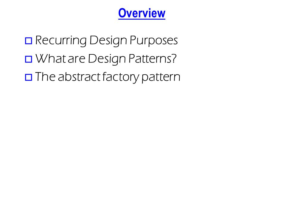 Overview o Recurring Design Purposes o What are Design Patterns o The abstract factory pattern