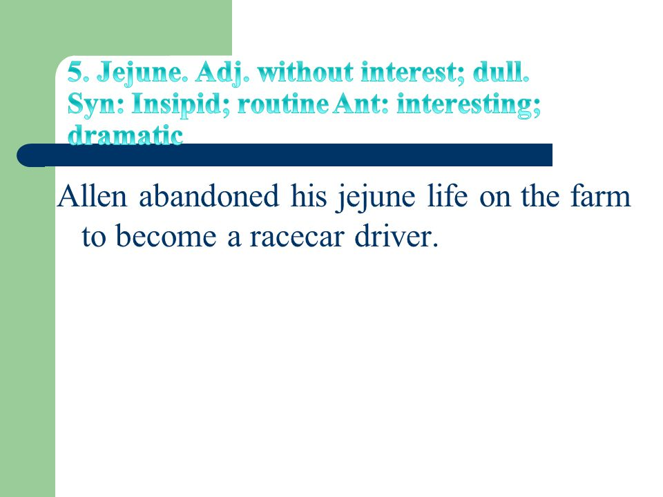 Allen abandoned his jejune life on the farm to become a racecar driver.