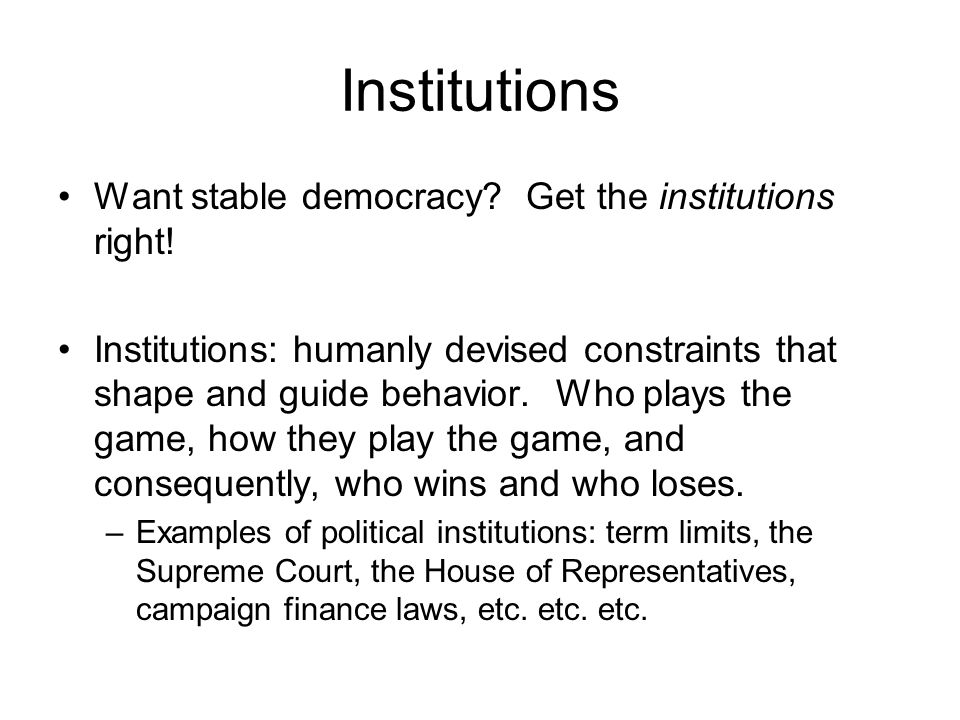 Institutions Do institutions matter.–Traditionally in Comparative Politics: NO.
