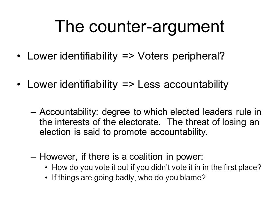 The counter-argument Lower identifiability => Voters peripheral? Lower identifiability => Less accountability –Accountability: degree to which elected