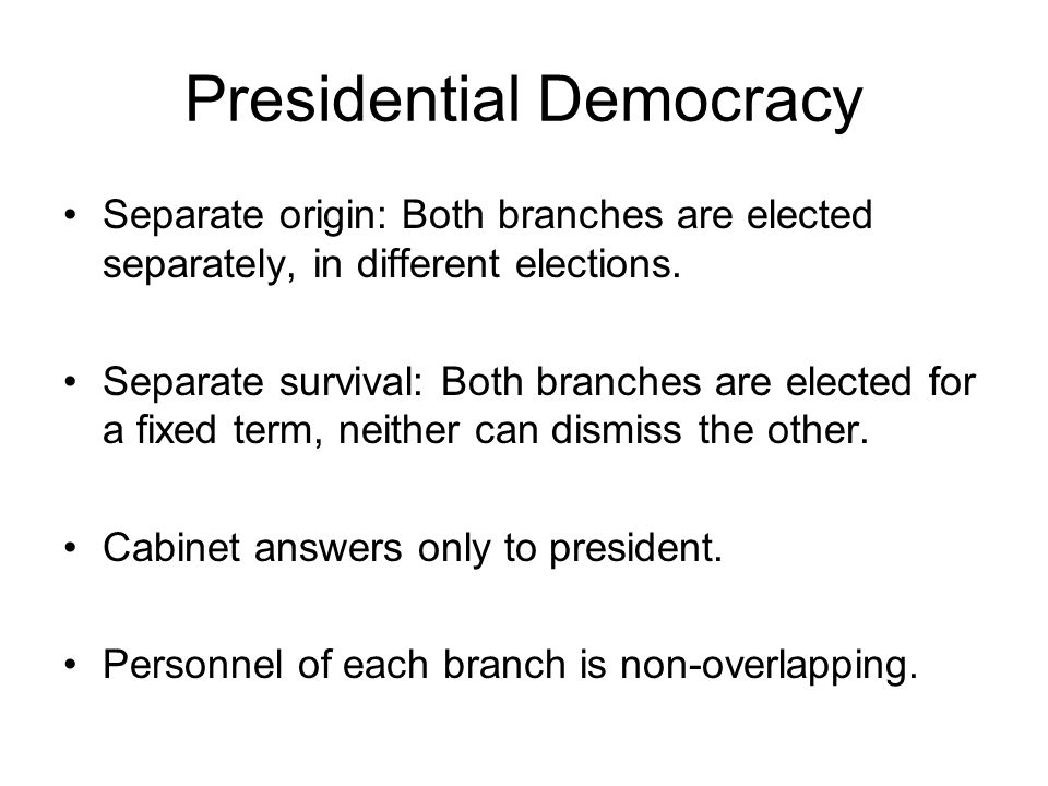 Presidential Democracy Implications: –Divided government is possible. –Power is fragmented.
