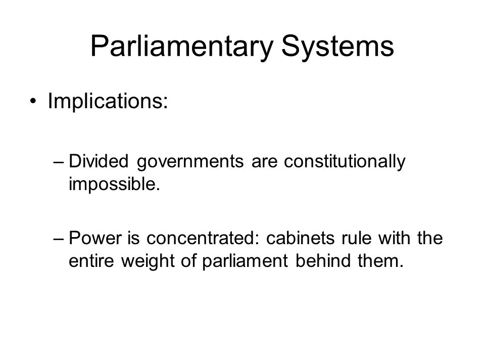 Types of Parliamentary Systems Majority rule: one party has a majority in parliament, can form a cabinet and rule on its own.