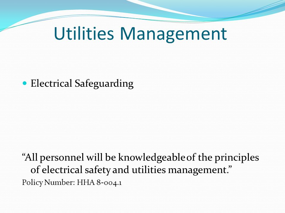 Utilities Management Electrical Safeguarding All personnel will be knowledgeable of the principles of electrical safety and utilities management.