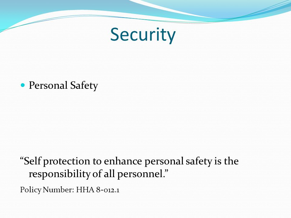Security Personal Safety Self protection to enhance personal safety is the responsibility of all personnel.