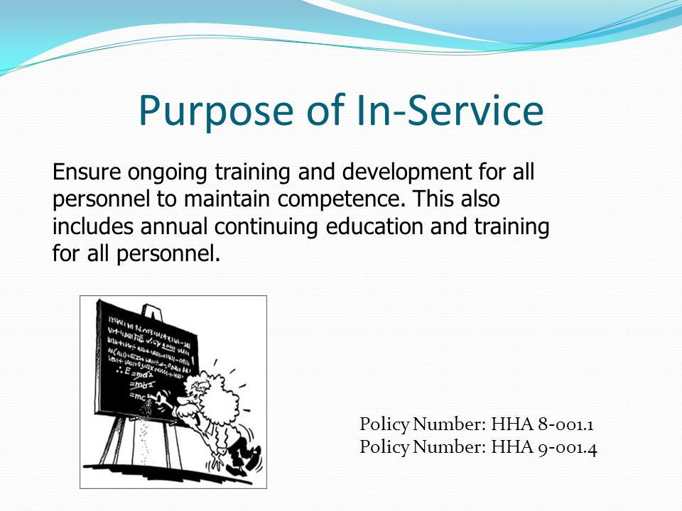 Purpose of In-Service Ensure ongoing training and development for all personnel to maintain competence.