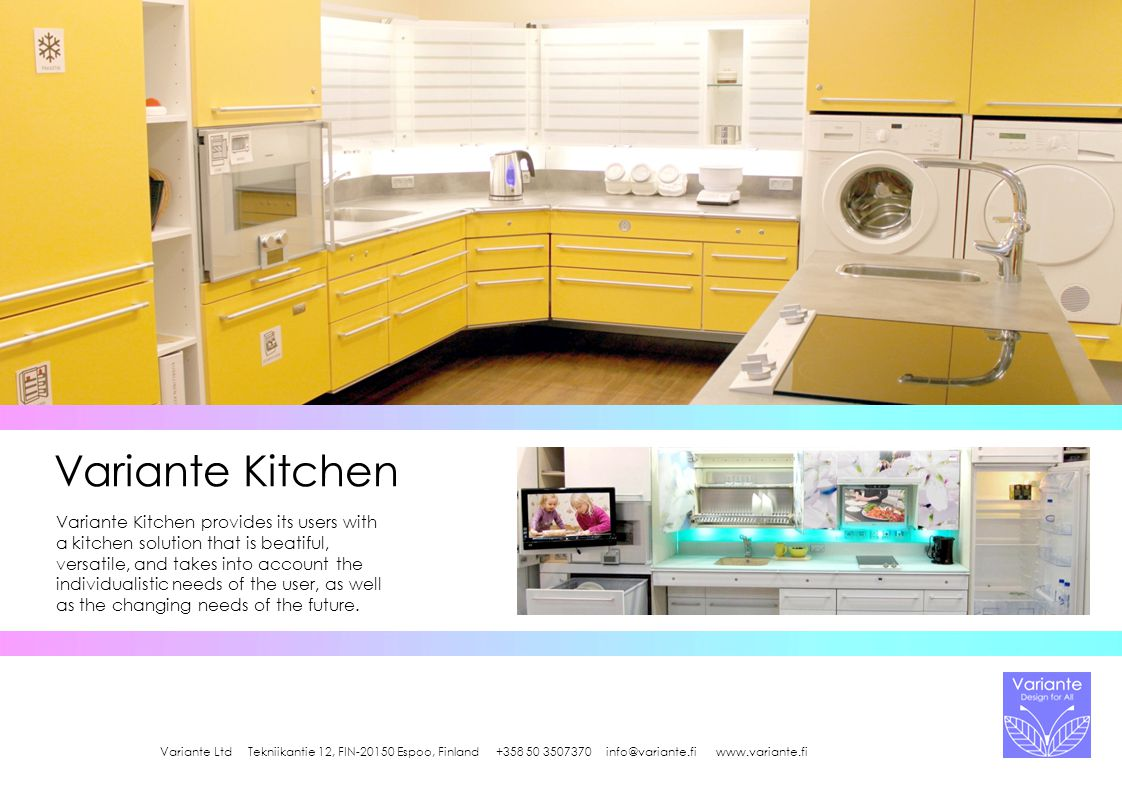 Variante Kitchen Variante Kitchen provides its users with a kitchen solution that is beatiful, versatile, and takes into account the individualistic needs of the user, as well as the changing needs of the future.