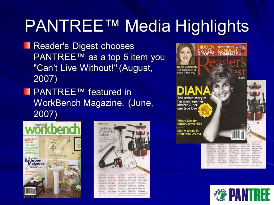 PANTREE Media Highlights Reader s Digest chooses PANTREE as a top 5 item you Can t Live Without! (August, 2007) PANTREE featured in WorkBench Magazine.