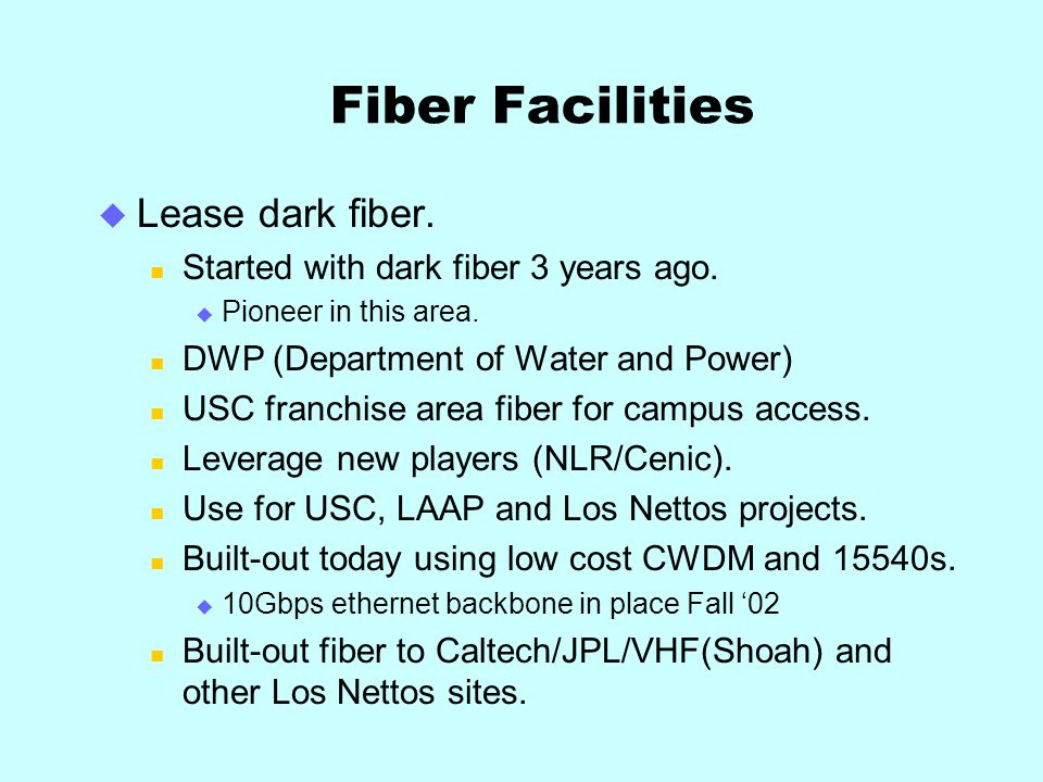 Fiber Facilities Lease dark fiber.Started with dark fiber 3 years ago.