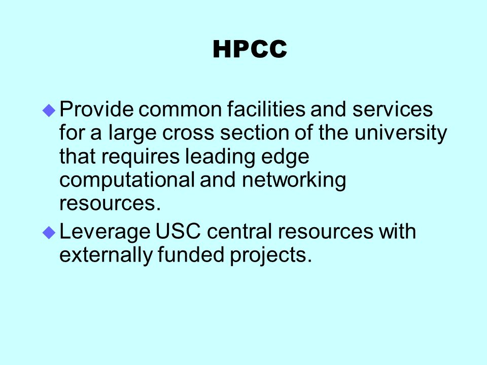HPCC Provide common facilities and services for a large cross section of the university that requires leading edge computational and networking resources.