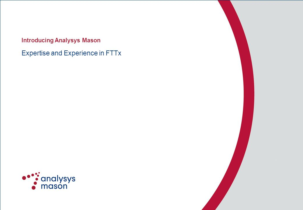 Expertise and Experience in FTTx Introducing Analysys Mason