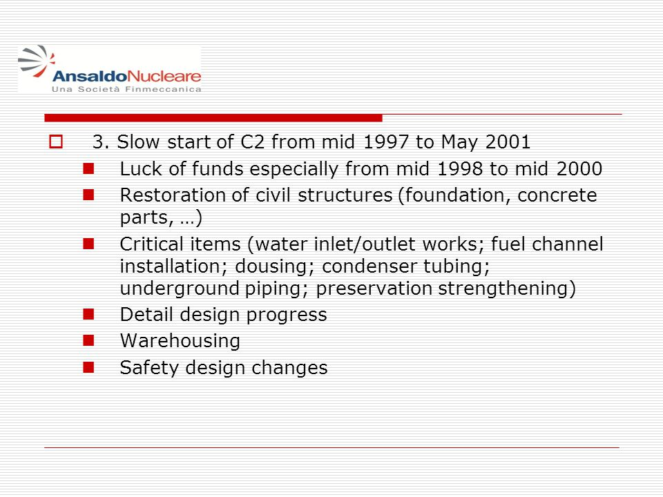 3. Slow start of C2 from mid 1997 to May 2001 Luck of funds especially from mid 1998 to mid 2000 Restoration of civil structures (foundation, concrete