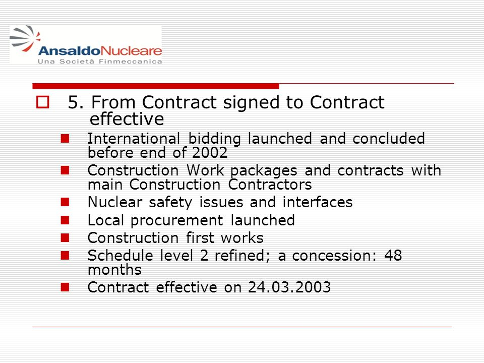 5. From Contract signed to Contract effective International bidding launched and concluded before end of 2002 Construction Work packages and contracts