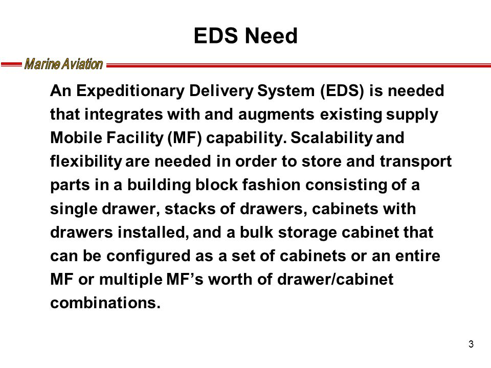 3 EDS Need An Expeditionary Delivery System (EDS) is needed that integrates with and augments existing supply Mobile Facility (MF) capability.