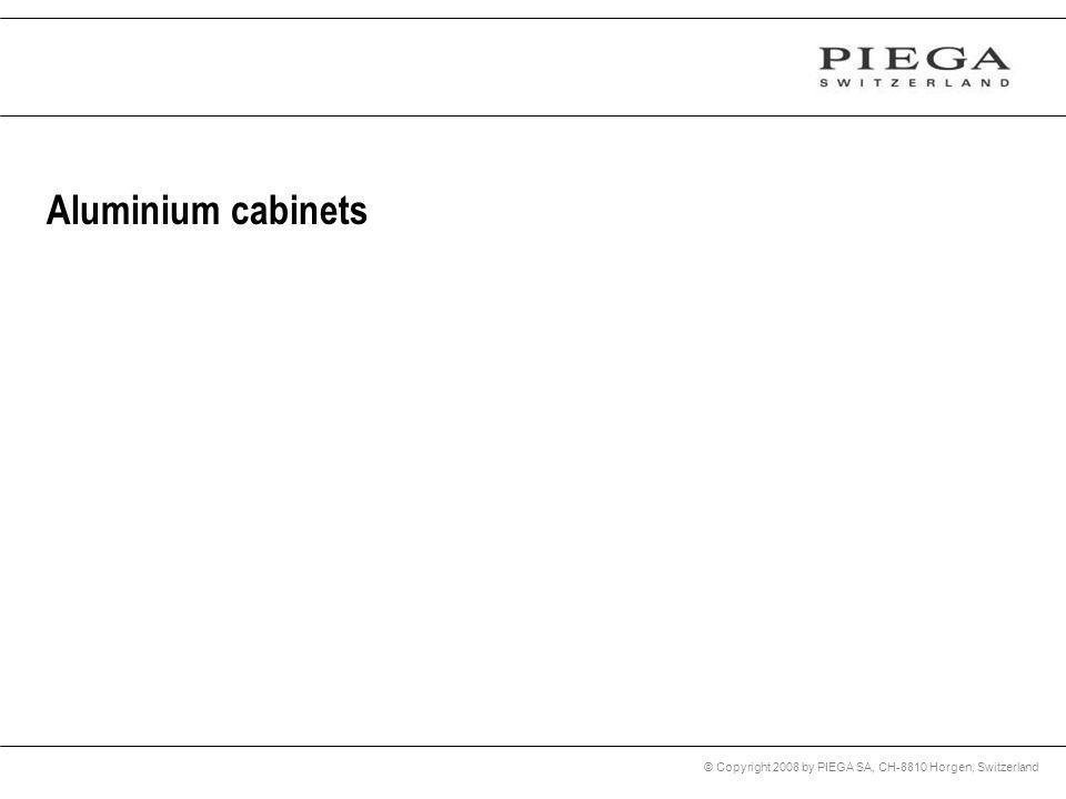 © Copyright 2008 by PIEGA SA, CH-8810 Horgen, Switzerland Aluminium cabinets
