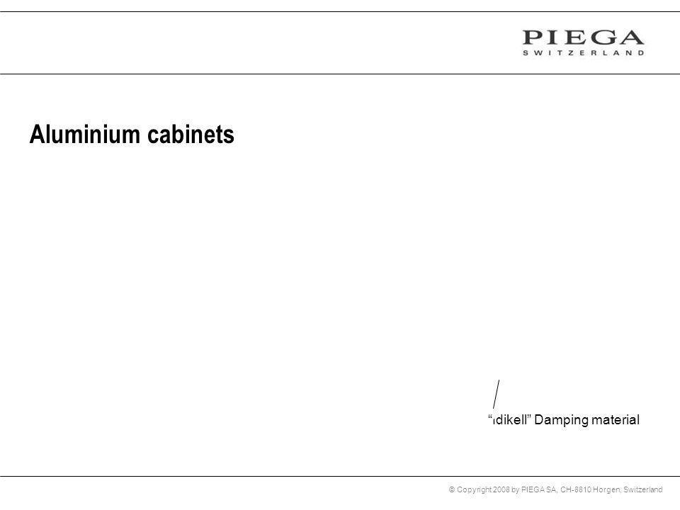 © Copyright 2008 by PIEGA SA, CH-8810 Horgen, Switzerland Aluminium cabinets Idikell Damping material