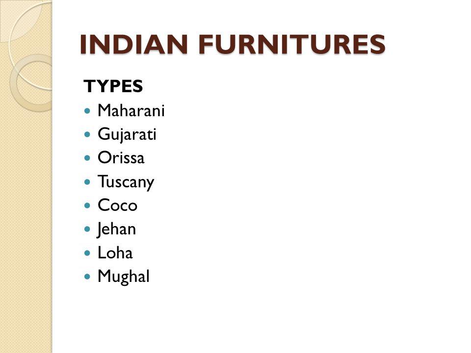 INDIAN FURNITURES TYPES Maharani Gujarati Orissa Tuscany Coco Jehan Loha Mughal