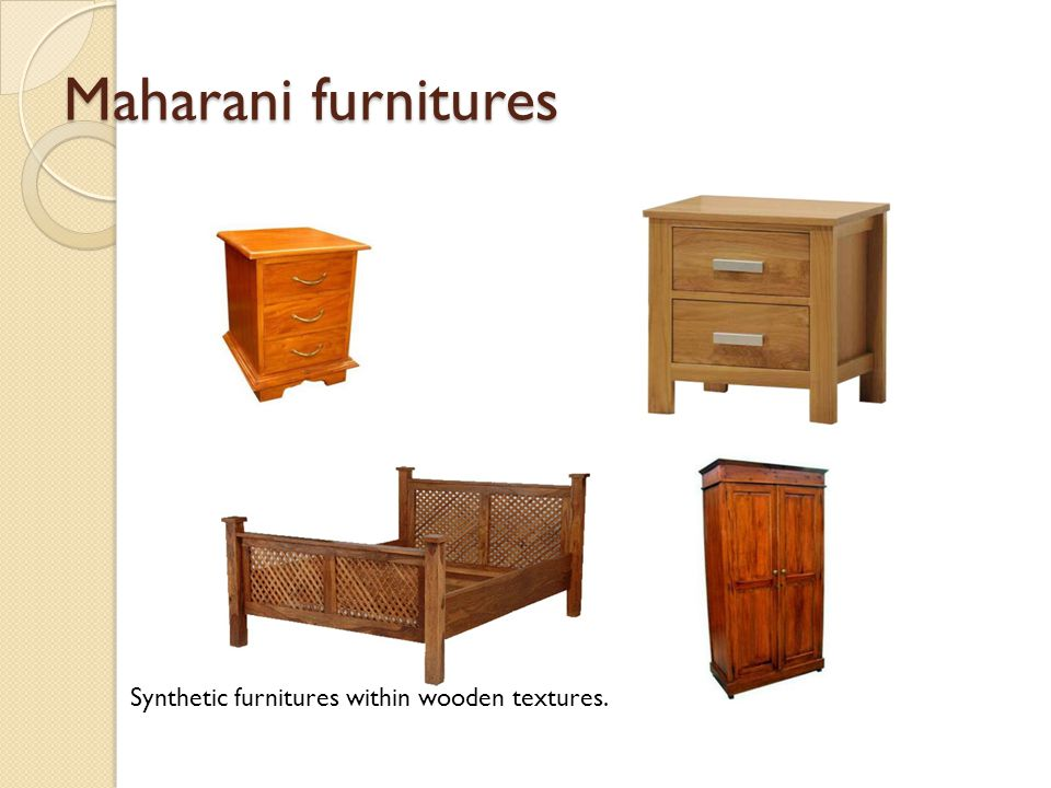 Maharani furnitures Synthetic furnitures within wooden textures.