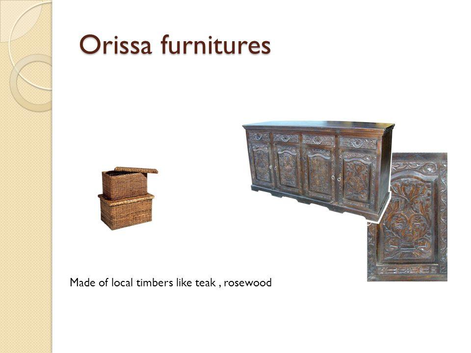 Orissa furnitures Made of local timbers like teak, rosewood