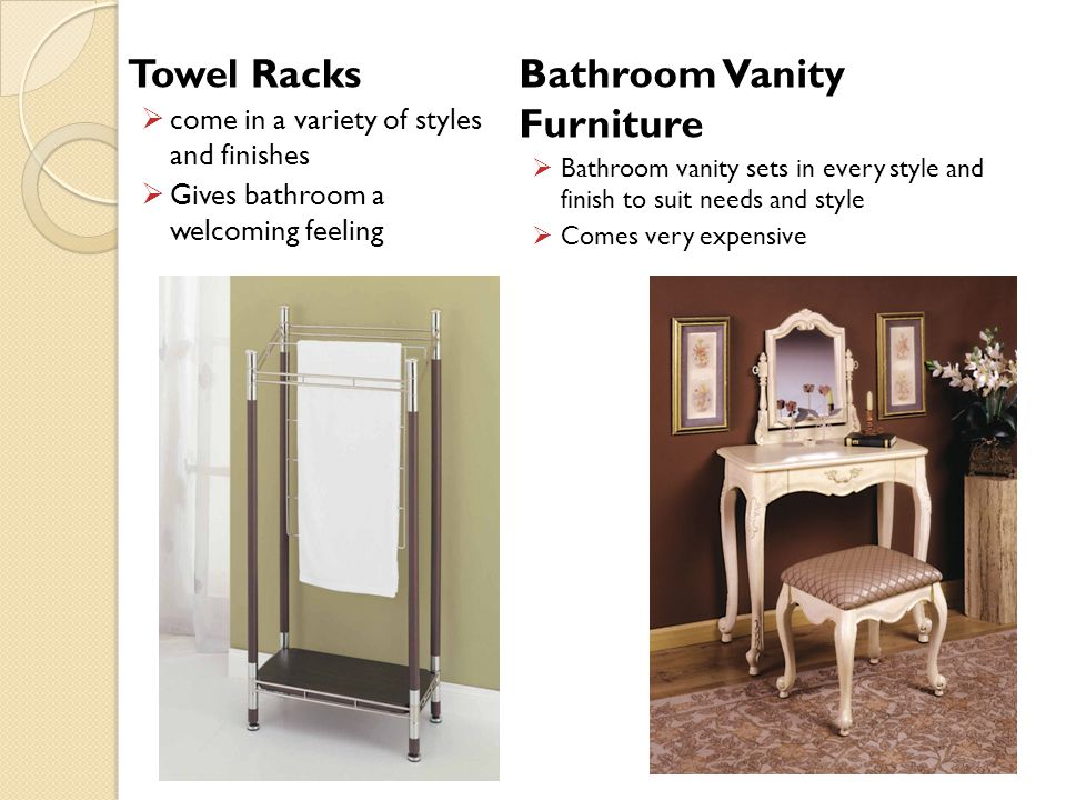 Towel Racks come in a variety of styles and finishes Gives bathroom a welcoming feeling Bathroom Vanity Furniture Bathroom vanity sets in every style