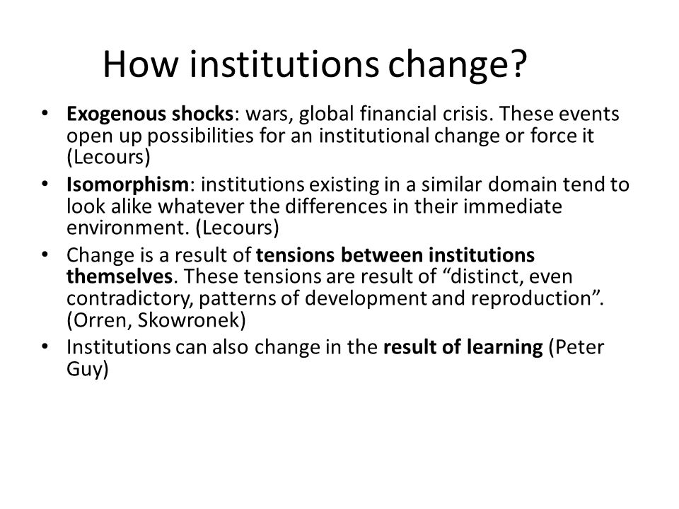 How institutions change. Exogenous shocks: wars, global financial crisis.