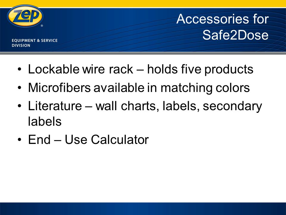 Accessories for Safe2Dose Lockable wire rack – holds five products Microfibers available in matching colors Literature – wall charts, labels, secondary labels End – Use Calculator