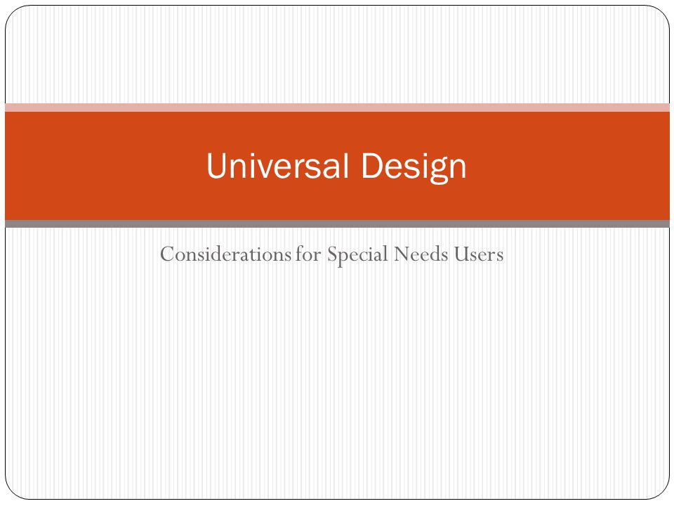 Considerations for Special Needs Users Universal Design