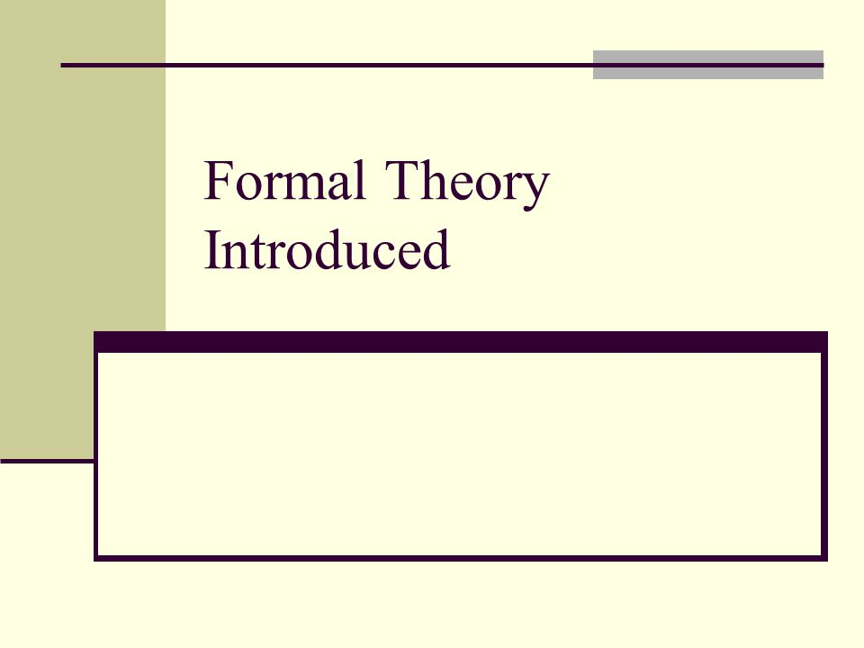 Formal Theory Introduced