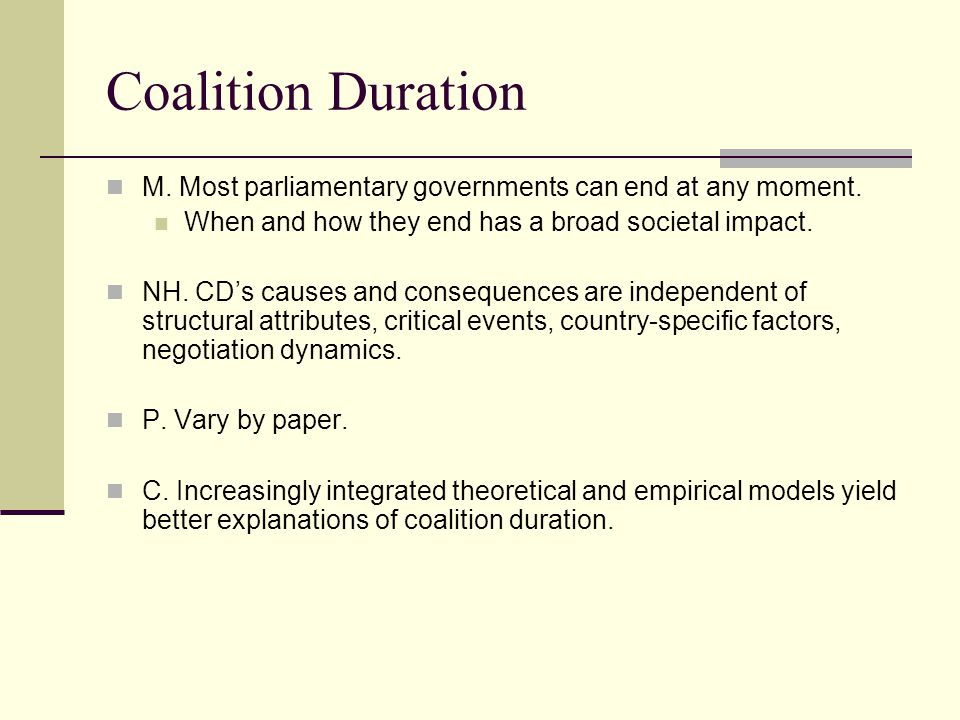 Coalition Duration M. Most parliamentary governments can end at any moment.