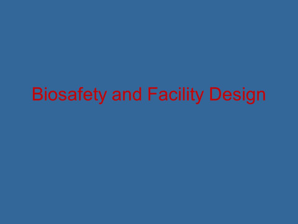 Biosafety Level 3 Laboratory Facilities (Secondary Barriers) BSL-1 and 2 Facilities PLUS: Separate building or isolated zone Double-door entry; doors are self-closing Directional inward airflow (negative pressure) Single-pass air; 12 or more air changes/hour Hands-free or automatically operated sink with eye wash station