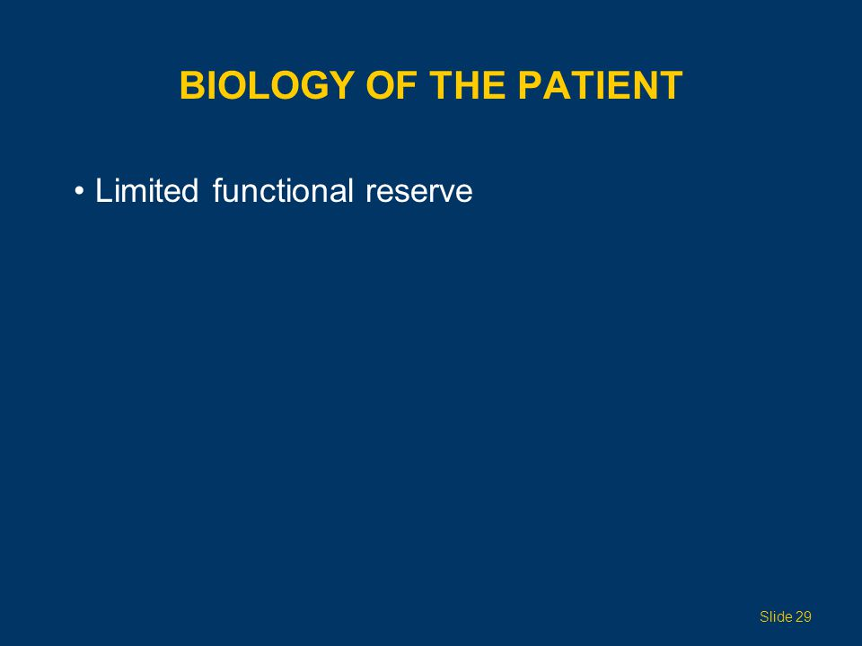 BIOLOGY OF THE PATIENT Limited functional reserve Slide 29