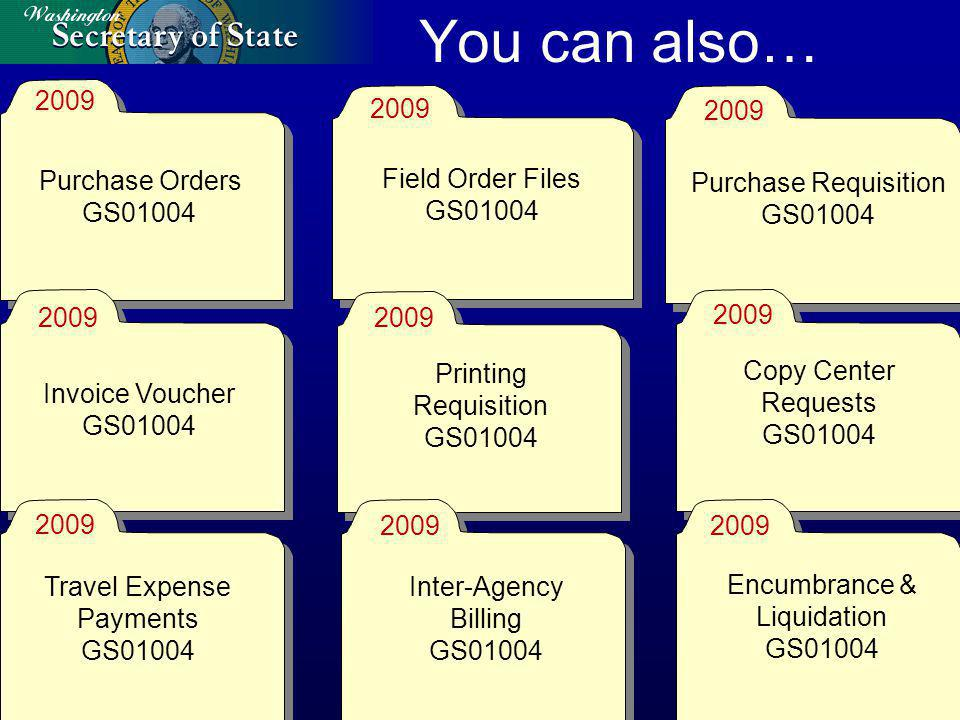 You can also… Purchase Orders GS01004 Field Order Files GS01004 Purchase Requisition GS01004 Invoice Voucher GS01004 Printing Requisition GS01004 Copy Center Requests GS01004 Travel Expense Payments GS01004 Inter-Agency Billing GS01004 Encumbrance & Liquidation GS01004 2009