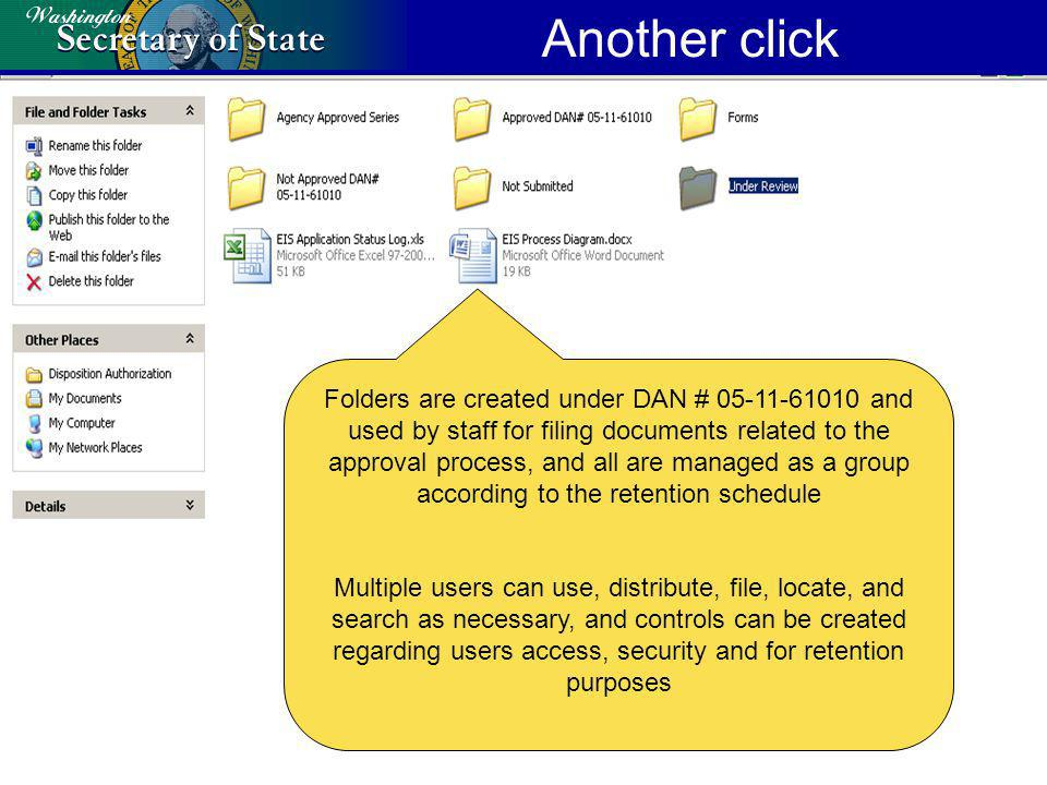 Another click Folders are created under DAN # 05-11-61010 and used by staff for filing documents related to the approval process, and all are managed as a group according to the retention schedule Multiple users can use, distribute, file, locate, and search as necessary, and controls can be created regarding users access, security and for retention purposes