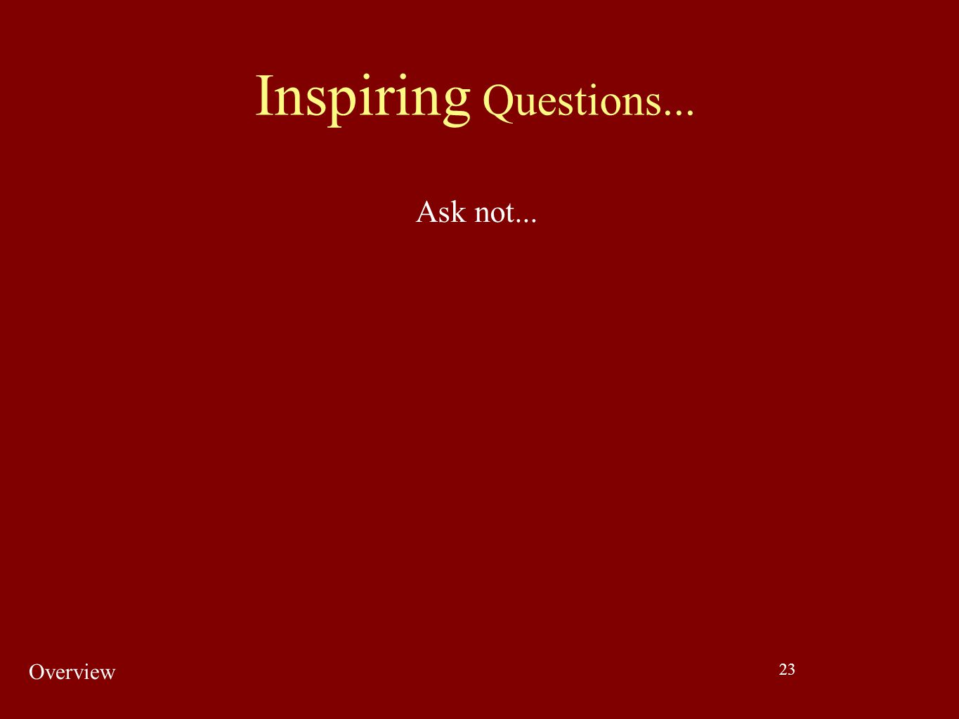 23 Ask not... Inspiring Questions... Overview