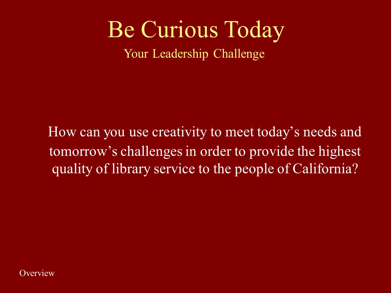 How can you use creativity to meet todays needs and tomorrows challenges in order to provide the highest quality of library service to the people of C