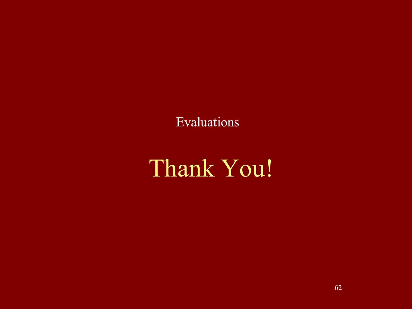 62 Thank You! Evaluations