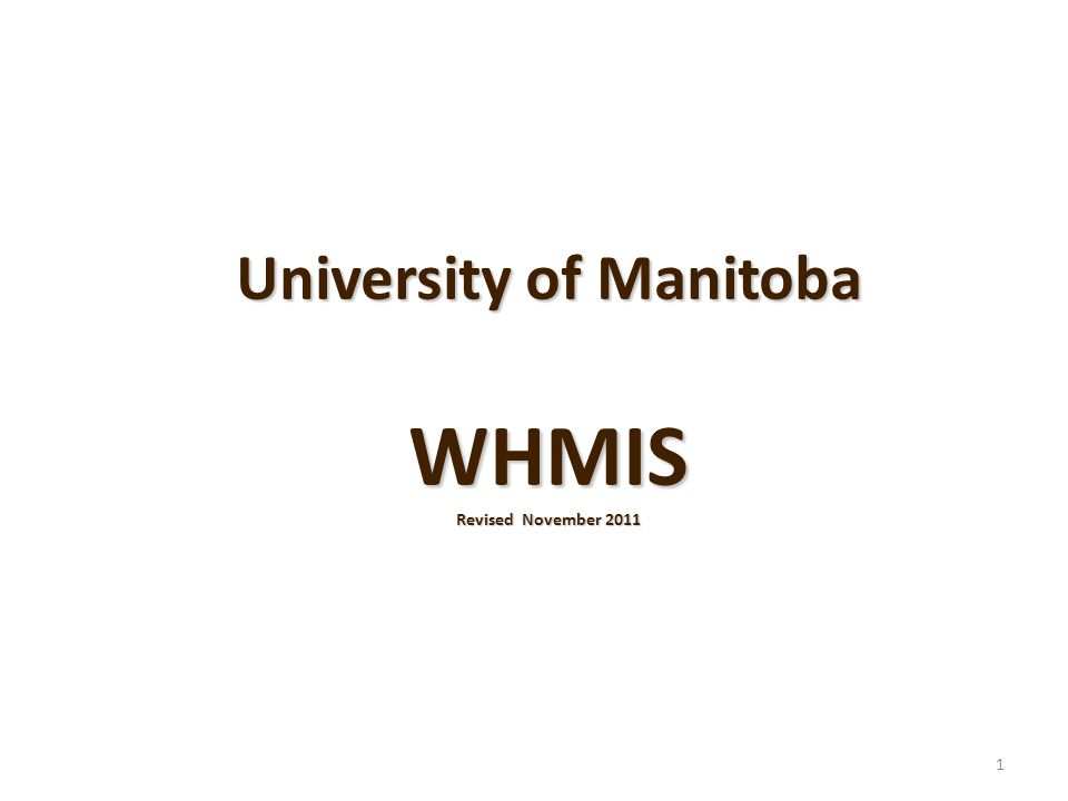 1 University of Manitoba WHMIS Revised November 2011