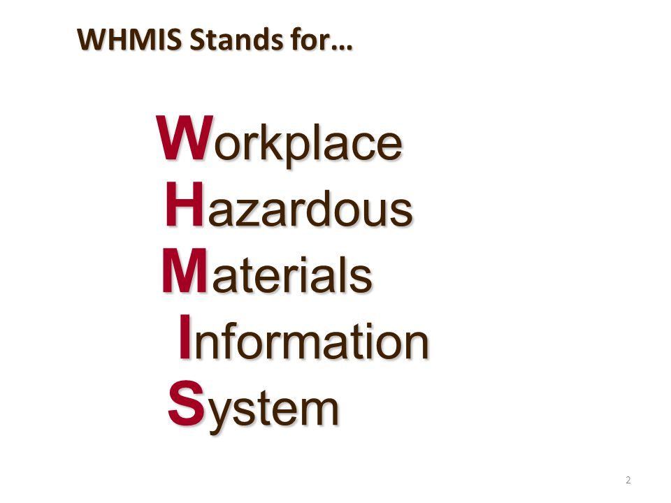 3 The Workplace Hazardous Materials Information System is a Canada-wide system designed to give employers and workers information about hazardous materials used in the workplace.