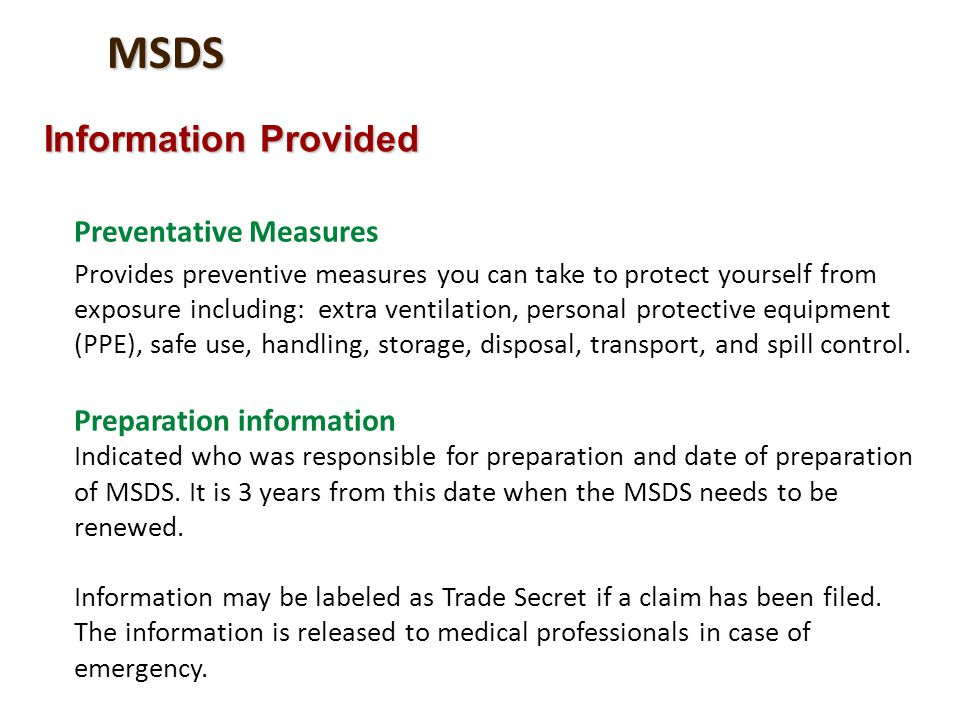 MSDS Information Provided Preventative Measures Provides preventive measures you can take to protect yourself from exposure including: extra ventilati