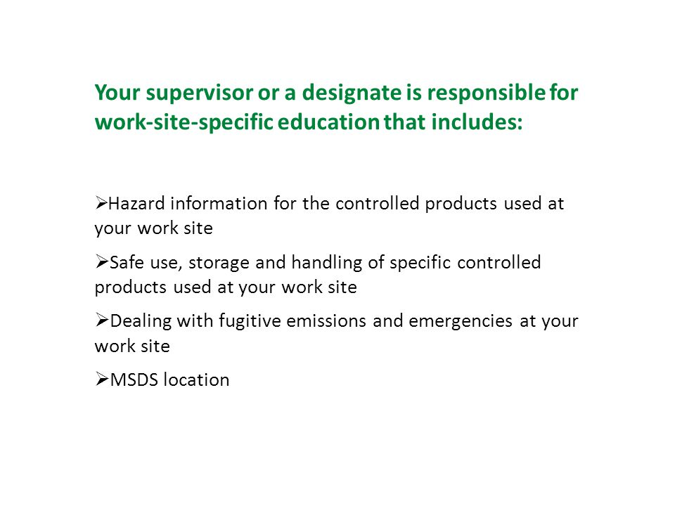Your supervisor or a designate is responsible for worksitespecific education that includes: Hazard information for the controlled products used at you