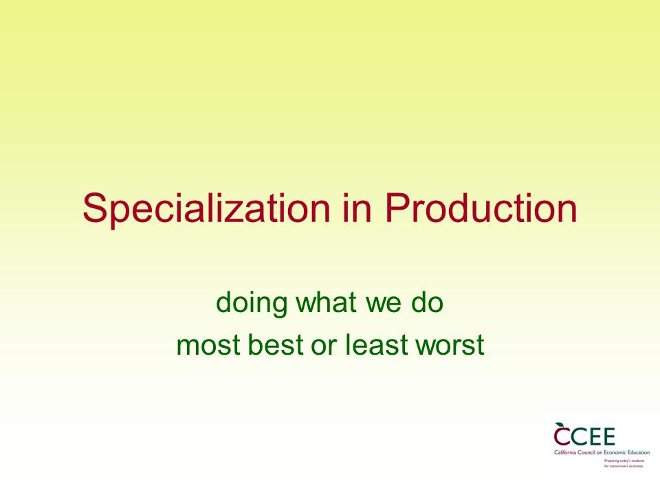 Specialization in Production doing what we do most best or least worst