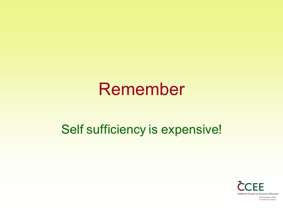 Remember Self sufficiency is expensive!