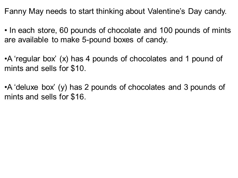 Fanny May needs to start thinking about Valentines Day candy. In each store, 60 pounds of chocolate and 100 pounds of mints are available to make 5-po