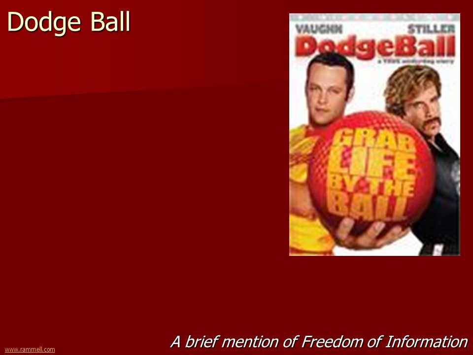 www.rammell.com Dodge Ball A brief mention of Freedom of Information