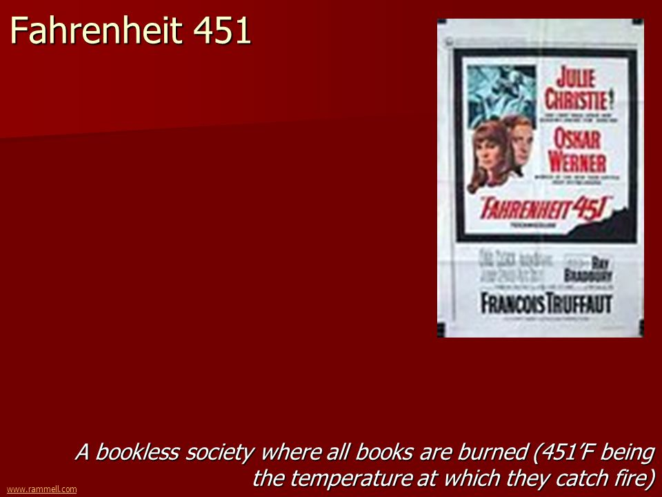 www.rammell.com Fahrenheit 451 A bookless society where all books are burned (451F being the temperature at which they catch fire)