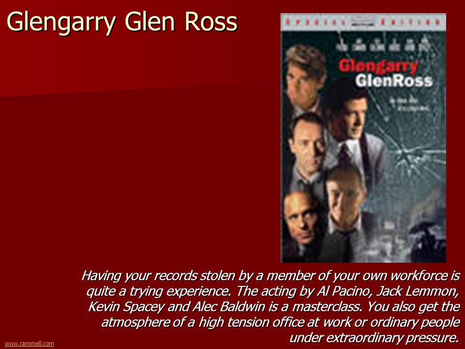 www.rammell.com Glengarry Glen Ross Having your records stolen by a member of your own workforce is quite a trying experience. The acting by Al Pacino