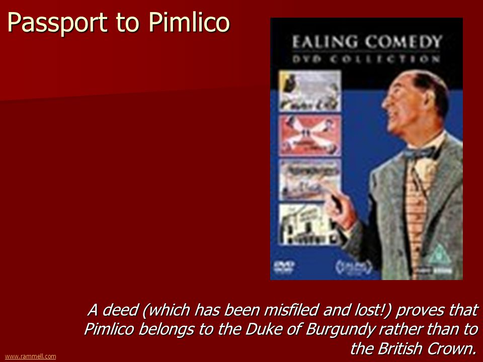 www.rammell.com Passport to Pimlico A deed (which has been misfiled and lost!) proves that Pimlico belongs to the Duke of Burgundy rather than to the