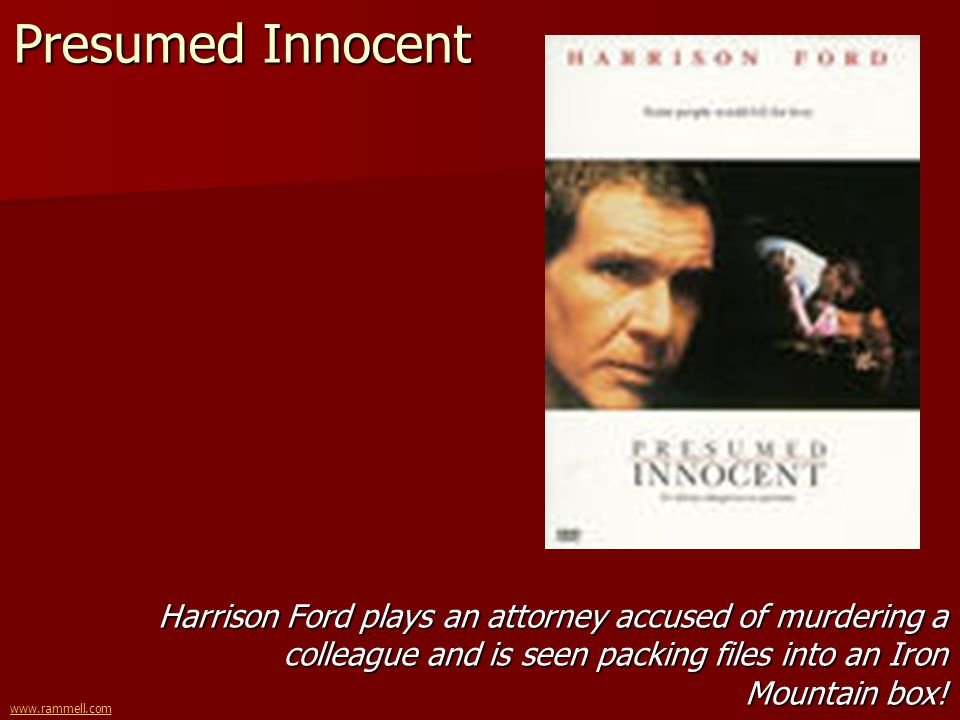 www.rammell.com Presumed Innocent Harrison Ford plays an attorney accused of murdering a colleague and is seen packing files into an Iron Mountain box