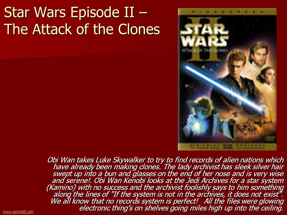 www.rammell.com Star Wars Episode II – The Attack of the Clones Obi Wan takes Luke Skywalker to try to find records of alien nations which have alread
