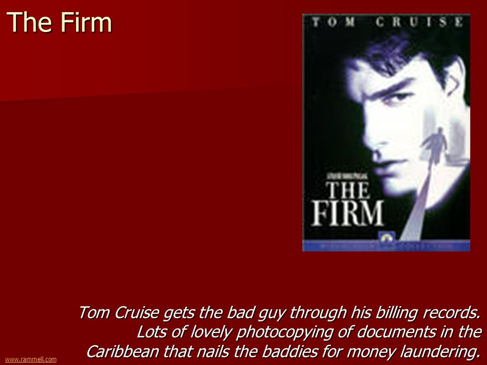 www.rammell.com The Firm Tom Cruise gets the bad guy through his billing records. Lots of lovely photocopying of documents in the Caribbean that nails