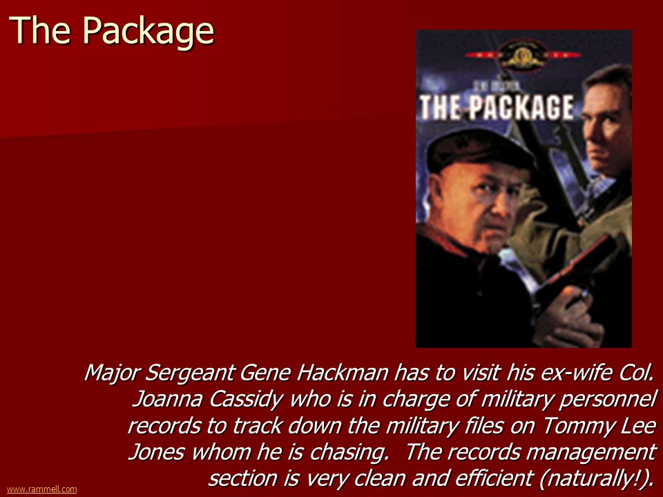 www.rammell.com The Package Major Sergeant Gene Hackman has to visit his ex-wife Col. Joanna Cassidy who is in charge of military personnel records to